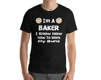 I'm A Baker I Know How To Work My Buns Shirt Funny Baking