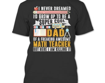 I'd Grow To Be A Cool Mom T Shirt, Freaking Awesome Math Teacher T Shirt
