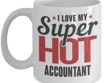 Gift for Accountant. I Love My Super Hot Accountant. Funny Accountant Mug. 11oz 15oz Coffee Mug.