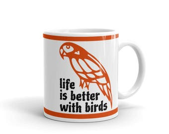 Gift for Bird Lover - Pet Bird Lover's Mug - Life is Better with Birds - Coffee Drink Mug