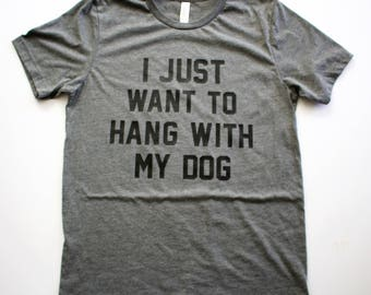I Just Want To Hang With My Dog || Unisex Short Sleeve T-Shirt || Gray Bella + Canvas || Dog Lover Shirt