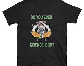 Do You Even Science, Bro? Just asking! Show your love for the Scientific Method with this dopamine tee! Guaranteed to promote chemistry! Log