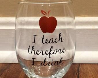 I Teach Therefore I Drink Wine Glass/Funny Teacher Wine Glass