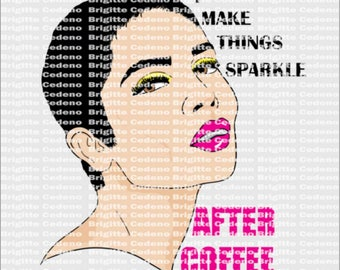I Make Things Sparkle, After Coffee svg, png, jpeg, file