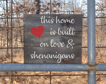 This Home Is Built On Love & Shenanigans- Pallet Wood Sign, Reclaimed Wood Sign