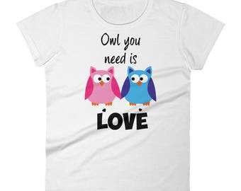 Owl you need is LOVE - Womens T-Shirt