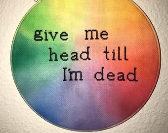 "Give me head till I'm dead! inappropriate cross stitch 10"""