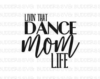 Dance Mom SVG, Dance Mom Cut File, Livin That Dance Mom Life, Dance Mom Life SVG, Custom svg, custom cut file