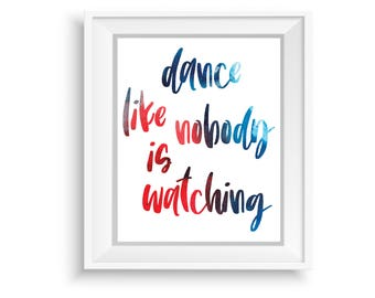 Printable Wall Art,Printable Quote,Instant Download,Dance Like Nobody Watching,Motivational Print,Typography Print,Colorful Watercolor Print