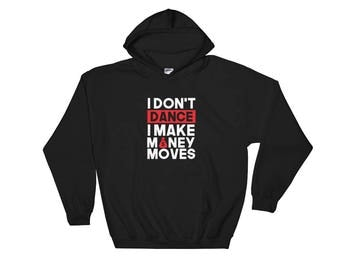 I Don't Dance I Make Money Moves Hooded Sweatshirt
