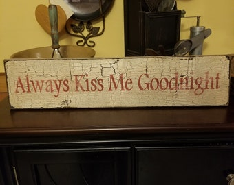Always Kiss Me Goodnight Primitive wood sign.