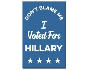Don't Blame Me I voted For Hillary 2 x 3 inch Rectangle Refrigerator Fridge Magnet Hillary Clinton Anti Trump Not My President