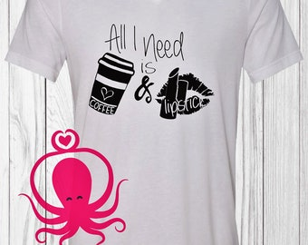 All I Need is Coffee and Lipstick T Shirt - Mom Shirt - Adult Shirt