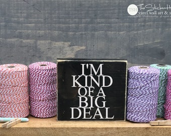 I'm Kind of a Big Deal Mini Block Wood Sign - Home Decor - Wood Sign - Wooden Signs - Wall Art - Sayings - Quotes - Small MiniBlock M005