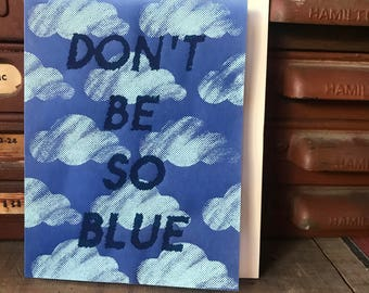 Don't Be So Blue - Hand Screenprinted Greeting Card