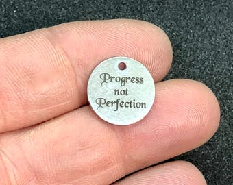 Progress not Perfection , Custom Engraved  15mm Stainless Steel Charm CC589