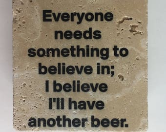 Funny Coasters Beer Coasters Everyone Needs Something To Believe In; I Believe I'll Have Another Beer Set of 4 Natural Stone Coasters
