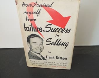 How I Raised Myself from Failure to Success in Selling Frank Bettger - Vintage 1949 How To Guide Book - Salesmanship Mid Century