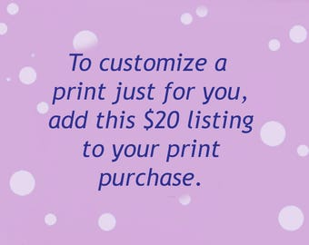 To make a custom change to any print, purchase this listing, Vickie Wade Art