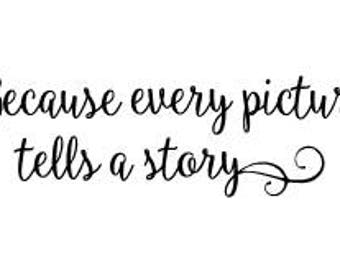 Because every picture tells a story Vinyl Wall Decal