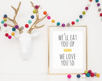 INSTANT DOWNLOAD - We'll Eat You Up We Love You So - Nursery Wall Art - Where the Wild Things Are - Kids Room Decor - Wild Thing