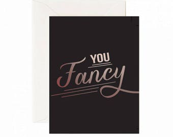 You Fancy Greeting Card with rose gold foil