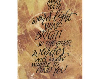 Make your weird light shine bright....Original art (#193) from 365 project (year 5)