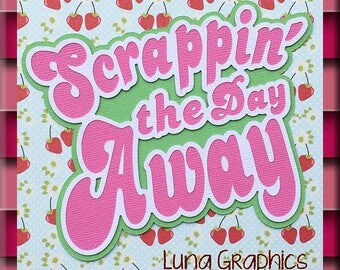 SCRAPPIN' the DAY AWAY Title Embellishment Paper Piecing card making and scrapbooking