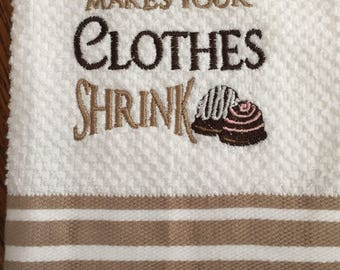 Chocolate makes your clothes shrink kitchen hand towel - kitchen hand towel - house warming gift - Christmas gift - stocking stuffer
