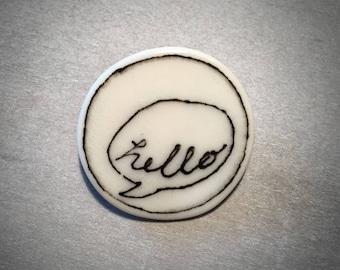 Doodle porcelain 'hello' pin brooch