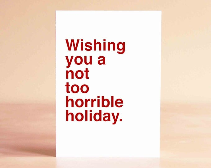 Funny Christmas Card - Christmas Card Funny - Funny Holiday Card - Wishing you a not too horrible holiday.