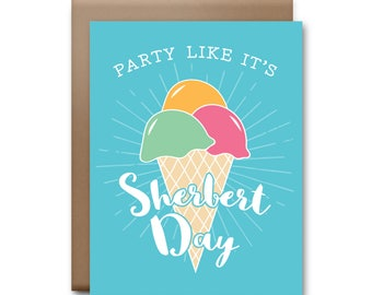 Party Like It's Sherbert Day Greeting Card - Ice Cream Card