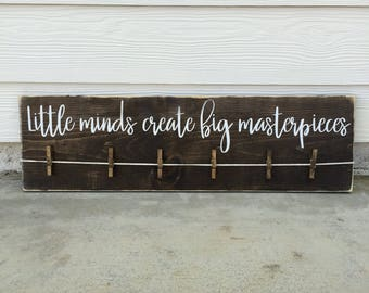 Little minds create big masterpieces - art display - children's art display - rustic farmhouse handmade sign