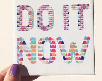 DO IT NOW - mug tile coaster