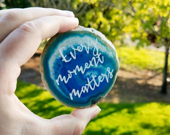 Every Moment Matters - Blue Agate Slice life quote - Inspirational desk decor - Natural crystal decor - Graduation gift - Dorm room decor
