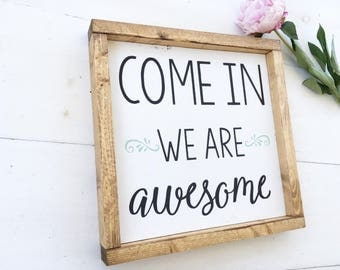 Wood Sign | Come in We are awesome | Hand Painted | Framed Wall Art | Welcome Sign | Housewarming gift | Shop open sign | Custom door sign