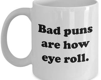 Bad Puns are How Eye Roll Funny Mug Gift Gag Joke Pun Sarcastic Coffee Cup