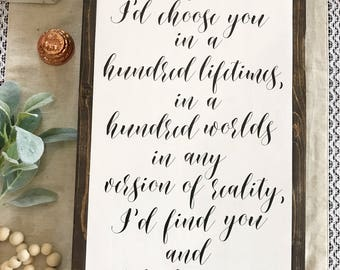 And I'd choose you / in a hundred lifetimes / Find you / Choose you / Farmhouse / Framed