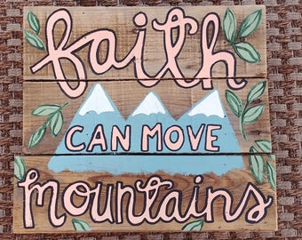 Faith Can Move Mountains, Pallet Sign, Wood Faith Sign, Mountain Home Decor, Scripture Art, Wall Hanging