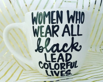 women who wear all black lead colorful lives Coffee Mug - Inspirational and Motivational Mug - motivational quote - gift for sister