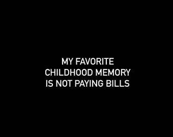 "Magnet. ""My favorite childhood memory is not paying bills"""