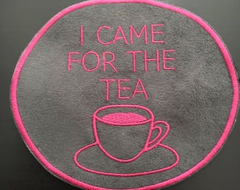 Patch - I came for the tea - Iron on Patch - Sew on Embroidery Patch - Ready to Ship
