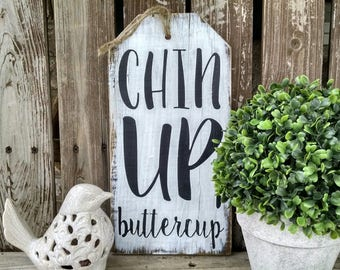 Chin Up Buttercup Farmhouse Sign, Wood Wall Art, Rustic Home Decor Tag Sign
