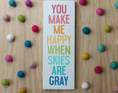 You make me happy when skies are gray on white background 4.5x13