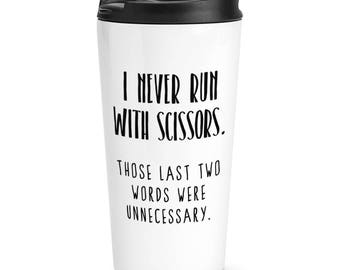 I Never Run With Scissors Travel Mug Cup