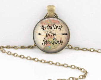 Oh darling let's be adventurers travel gift cruise gift map gift pendant necklace key ring