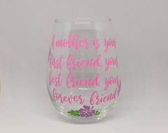 A mother is your first friend, your best friend, your forever friend stemless wine glass - Mothers day stemless wine glass - Birthday glass