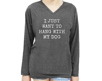 I just want to hang with my dog funny shirt quote tee hipster tee funny tumblr t shirt women tee shirt men t shirt long sleeve size S M
