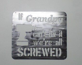 "If ""CUSTOM NAME"" Grandpa - Papa - Dad - Can't Fix It We're All Screwed - Funny Saying Metal Sign  I19-C"