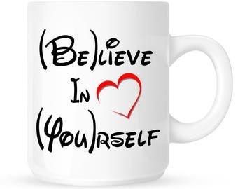 "Inspiration Coffee Mug ""Believe In Yourself"", Inspirational Quote, Love Yourself, Self Confidence, Courage, Motivation"